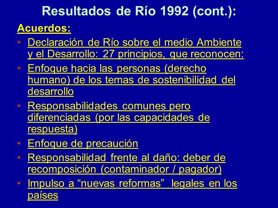 Resultados de Río 1992 (cont.): Acuerdos: Declaración de Río sobre el medio Ambiente y el Desarrollo: 27 principios, que reconocen: Enfoque hacia las