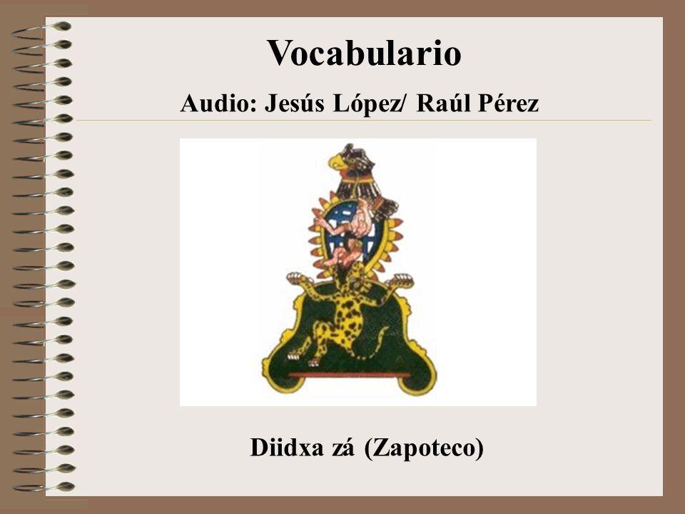 Vocabulario Diidxa zá (Zapoteco) Audio: Jesús López/ Raúl Pérez