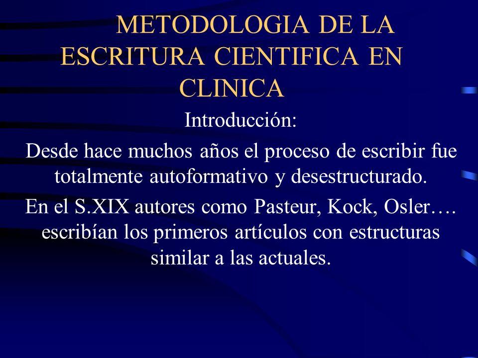 METODOLOGIA DE LA ESCRITURA CIENTIFICA EN CLINICA Introducción: Desde hace muchos años el proceso de escribir fue totalmente autoformativo y desestruc