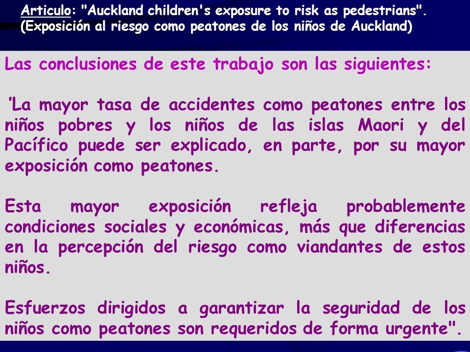 Las conclusiones de este trabajo son las siguientes: La mayor tasa de accidentes como peatones entre los niños pobres y los niños de las islas Maori y