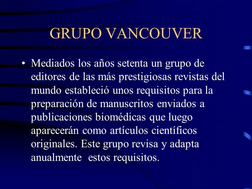 GRUPO VANCOUVER Mediados los años setenta un grupo de editores de las más prestigiosas revistas del mundo estableció unos requisitos para la preparaci