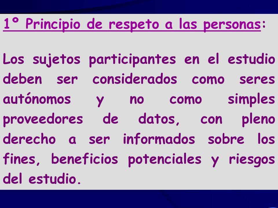 1º Principio de respeto a las personas: Los sujetos participantes en el estudio deben ser considerados como seres autónomos y no como simples proveedo