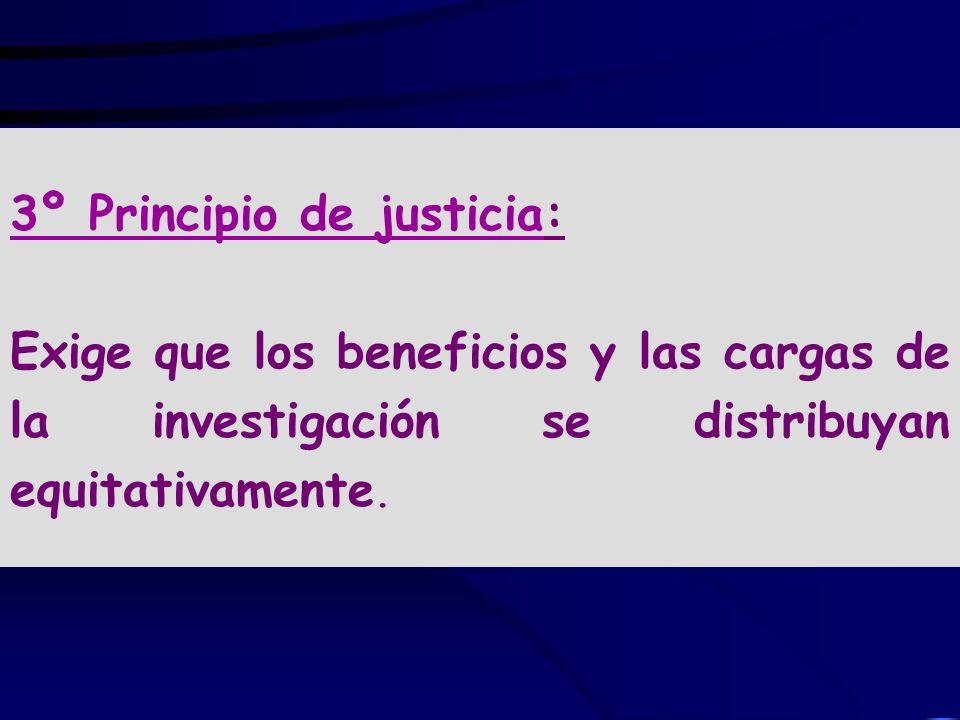 3º Principio de justicia: Exige que los beneficios y las cargas de la investigación se distribuyan equitativamente.