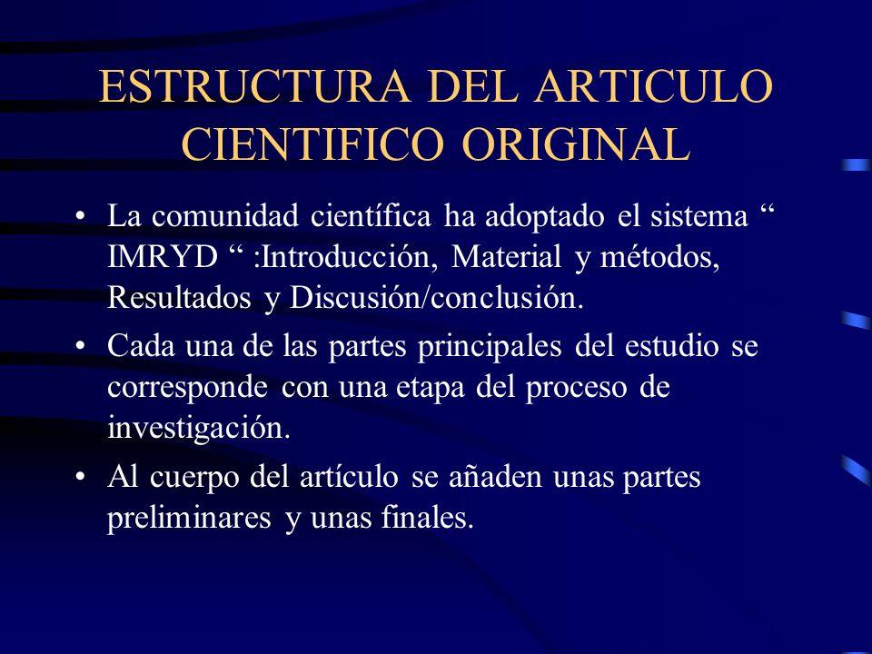 ESTRUCTURA DEL ARTICULO CIENTIFICO ORIGINAL La comunidad científica ha adoptado el sistema IMRYD :Introducción, Material y métodos, Resultados y Discu
