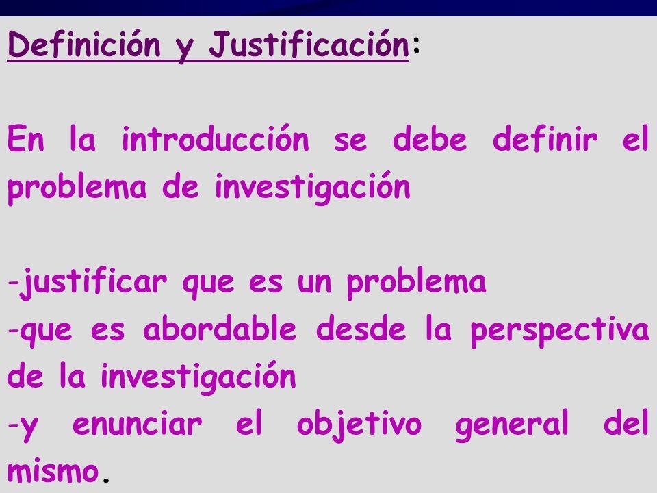 Definición y Justificación: En la introducción se debe definir el problema de investigación -justificar que es un problema -que es abordable desde la