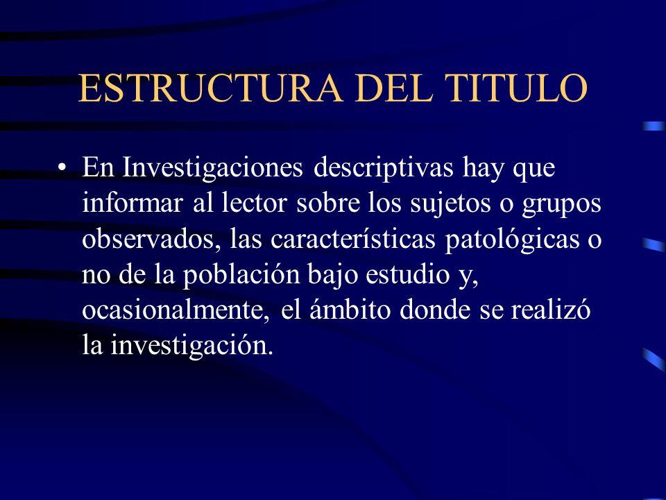 ESTRUCTURA DEL TITULO En Investigaciones descriptivas hay que informar al lector sobre los sujetos o grupos observados, las características patológica