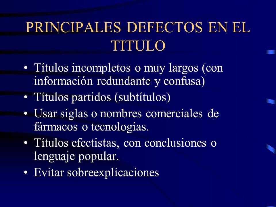 PRINCIPALES DEFECTOS EN EL TITULO Títulos incompletos o muy largos (con información redundante y confusa) Títulos partidos (subtítulos) Usar siglas o