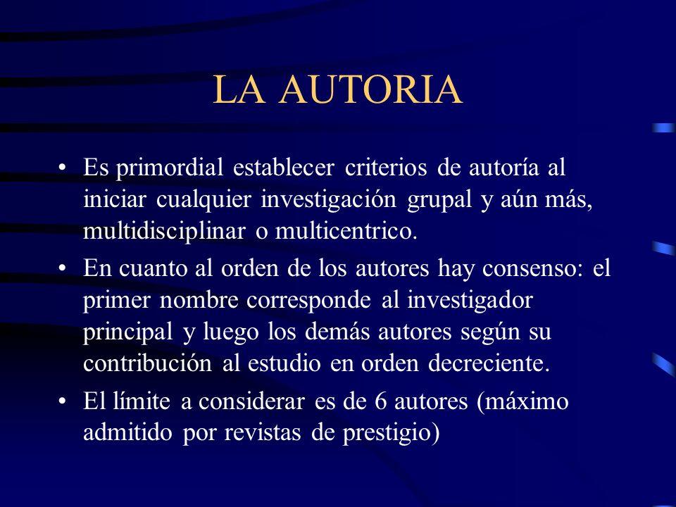 LA AUTORIA Es primordial establecer criterios de autoría al iniciar cualquier investigación grupal y aún más, multidisciplinar o multicentrico. En cua