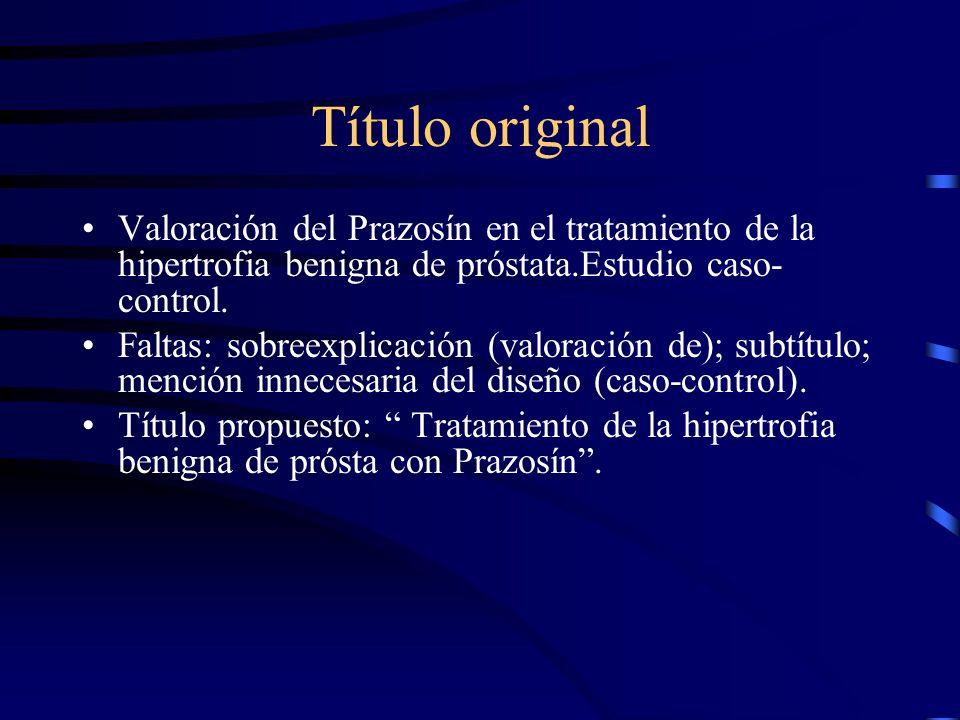 Título original Valoración del Prazosín en el tratamiento de la hipertrofia benigna de próstata.Estudio caso- control. Faltas: sobreexplicación (valor