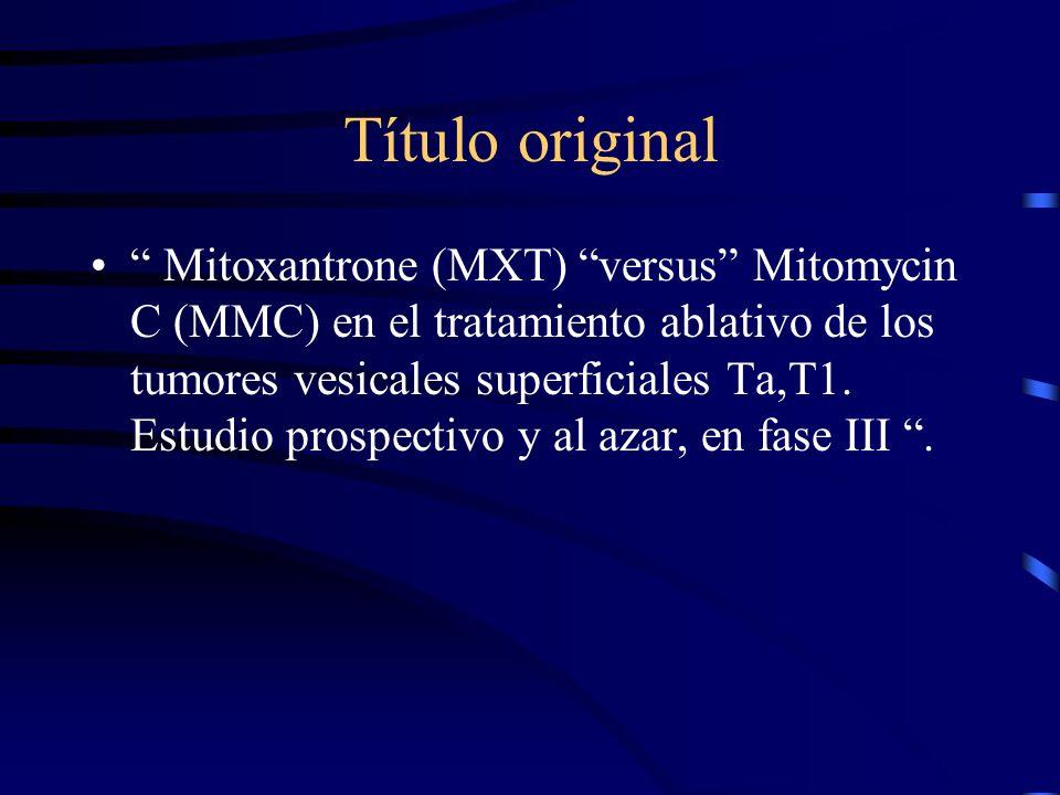 Título original Mitoxantrone (MXT) versus Mitomycin C (MMC) en el tratamiento ablativo de los tumores vesicales superficiales Ta,T1. Estudio prospecti