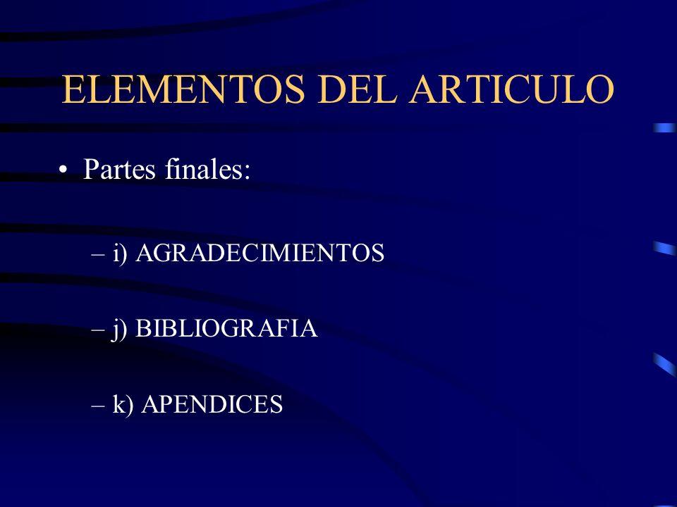 ELEMENTOS DEL ARTICULO Partes finales: –i) AGRADECIMIENTOS –j) BIBLIOGRAFIA –k) APENDICES