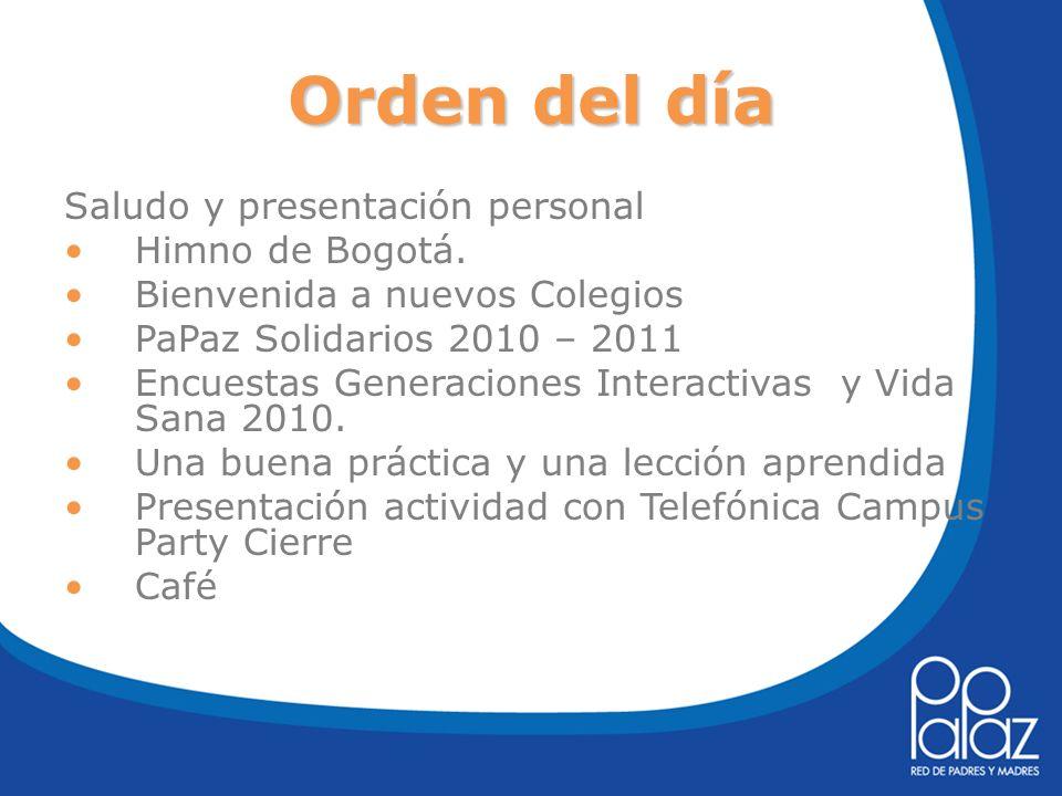 Orden del día Saludo y presentación personal Himno de Bogotá. Bienvenida a nuevos Colegios PaPaz Solidarios 2010 – 2011 Encuestas Generaciones Interac