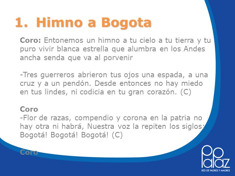 1.Himno a Bogota Coro: Entonemos un himno a tu cielo a tu tierra y tu puro vivir blanca estrella que alumbra en los Andes ancha senda que va al porven