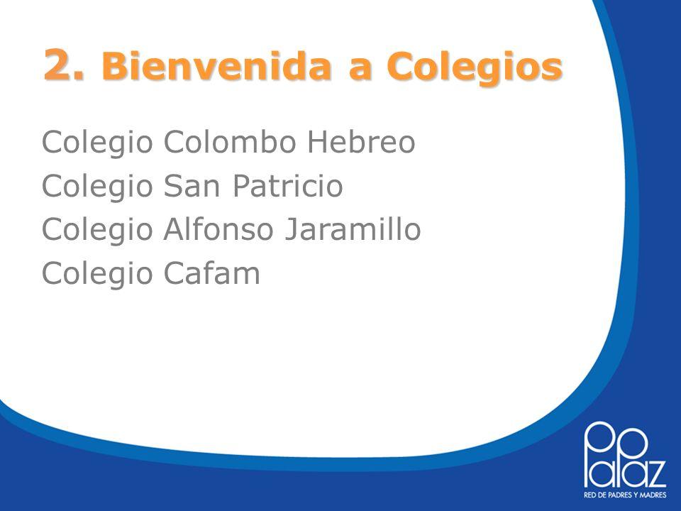 2. Bienvenida a Colegios Colegio Colombo Hebreo Colegio San Patricio Colegio Alfonso Jaramillo Colegio Cafam