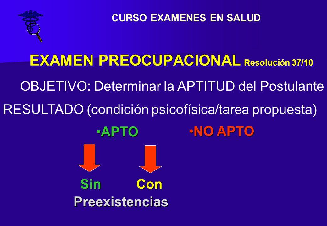 EXAMEN PREOCUPACIONAL Resolución 37/10 OBJETIVO: Determinar la APTITUD del Postulante RESULTADO (condición psicofísica/tarea propuesta) APTOAPTO NO AP