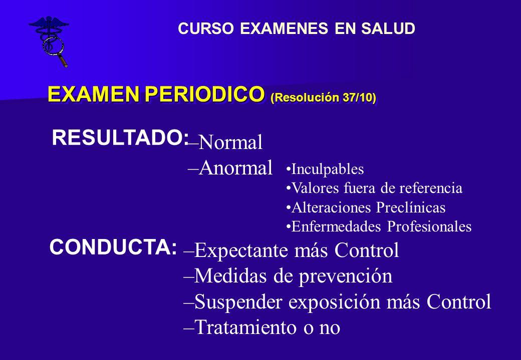 EXAMEN PERIODICO (Resolución 37/10) RESULTADO: –Normal –Anormal Inculpables Valores fuera de referencia Alteraciones Preclínicas Enfermedades Profesio