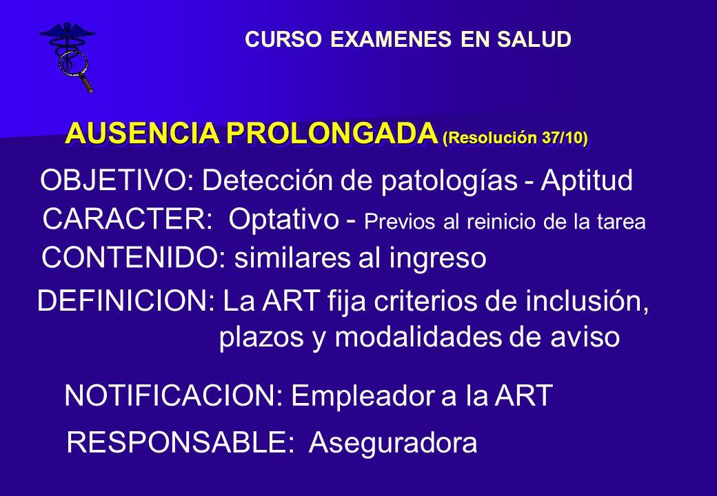 AUSENCIA PROLONGADA (Resolución 37/10) CARACTER: Optativo - Previos al reinicio de la tarea OBJETIVO: Detección de patologías - Aptitud CONTENIDO: sim