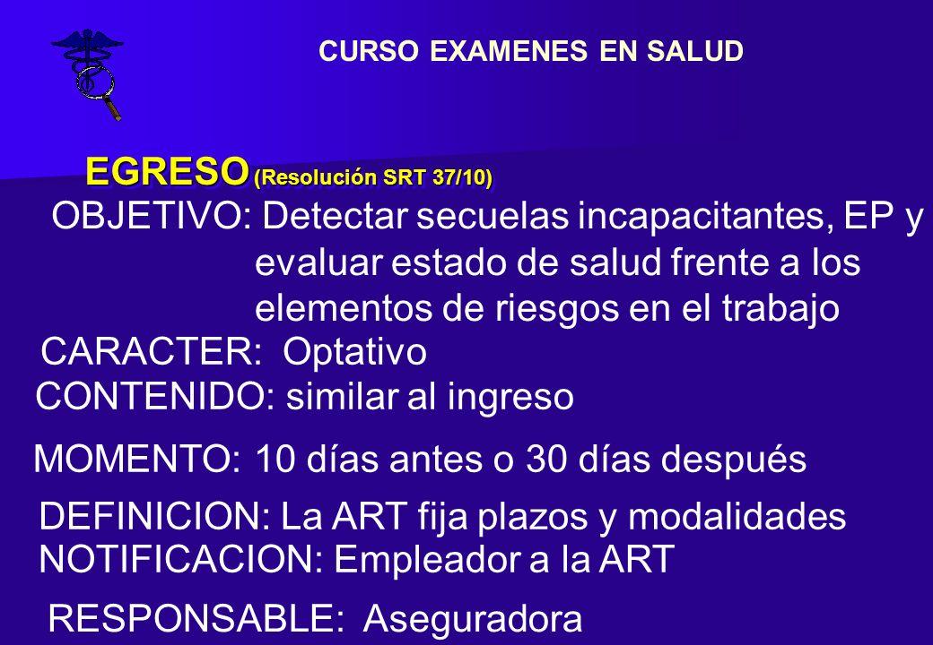 EGRESO (Resolución SRT 37/10) CARACTER: Optativo OBJETIVO: Detectar secuelas incapacitantes, EP y evaluar estado de salud frente a los elementos de ri