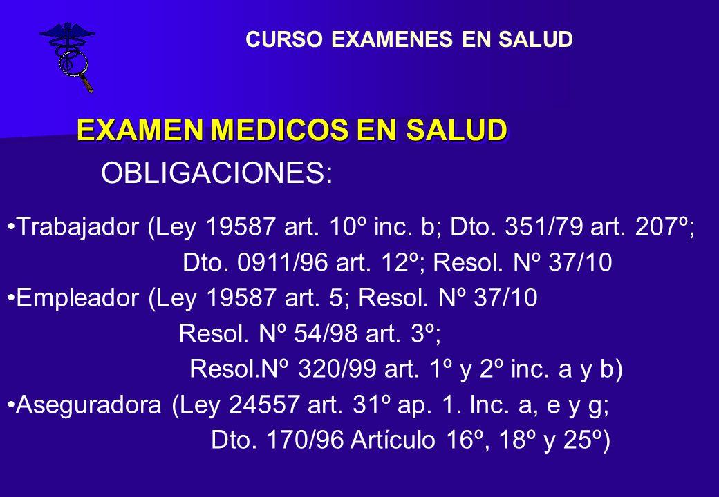 EXAMEN MEDICOS EN SALUD Trabajador (Ley 19587 art. 10º inc. b; Dto. 351/79 art. 207º; Dto. 0911/96 art. 12º; Resol. Nº 37/10 Empleador (Ley 19587 art.