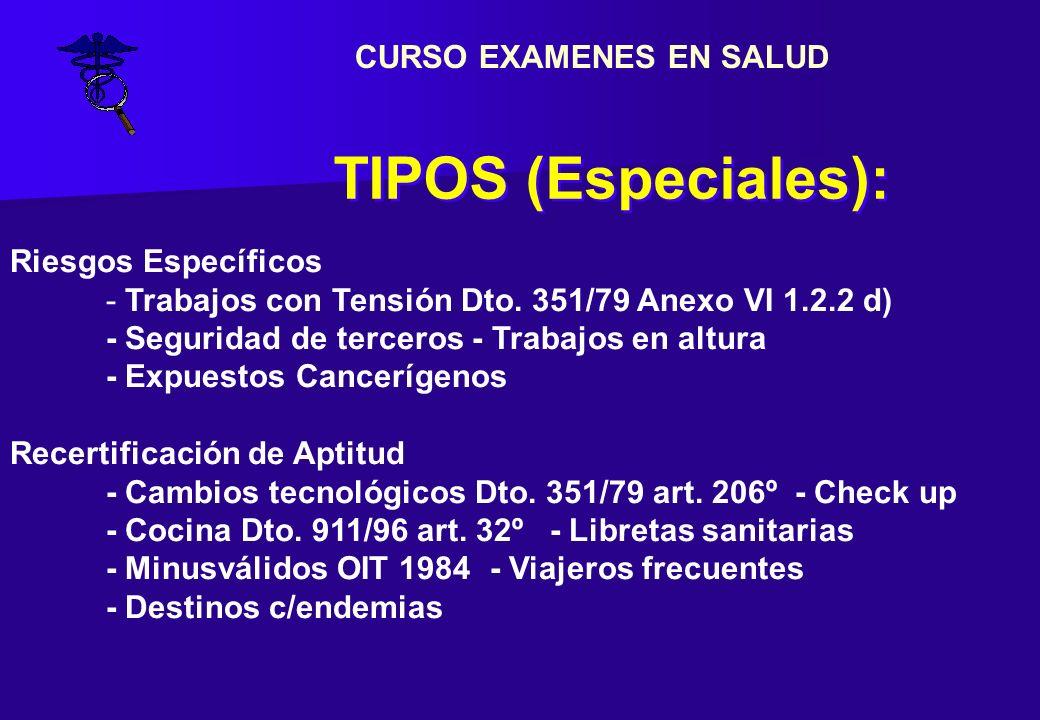 PREOCUPACIONALES (E) OBLIGATORIOS Semestrales Anuales PERIODICOS (A) POST AUSENCIA PROLONGADA (A) OPTATIVOS CAMBIO DE TAREA Finaliza (A) EGRESO (A) TIPOS (Legales): CAMBIO DE TAREA Comienza (E) CURSO EXAMENES EN SALUD