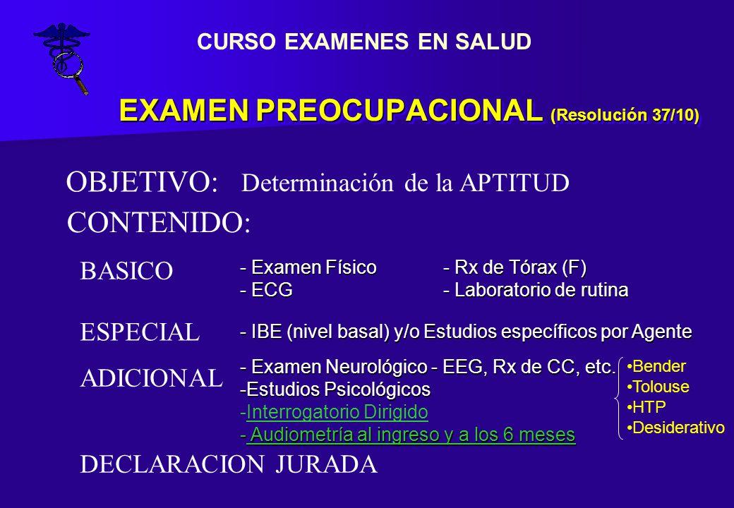 EXAMEN PREOCUPACIONAL (Resolución 37/10) CONTENIDO: BASICO - Examen Físico- Rx de Tórax (F) - ECG- Laboratorio de rutina ESPECIAL ADICIONAL - IBE (niv