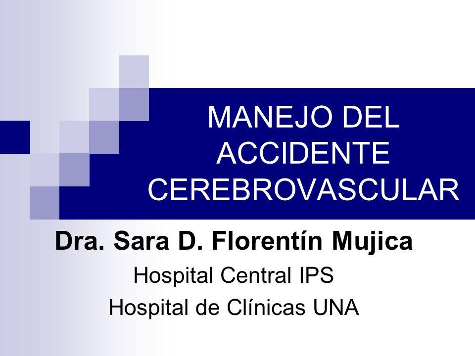 MANEJO DEL ACCIDENTE CEREBROVASCULAR Dra. Sara D. Florentín Mujica Hospital Central IPS Hospital de Clínicas UNA