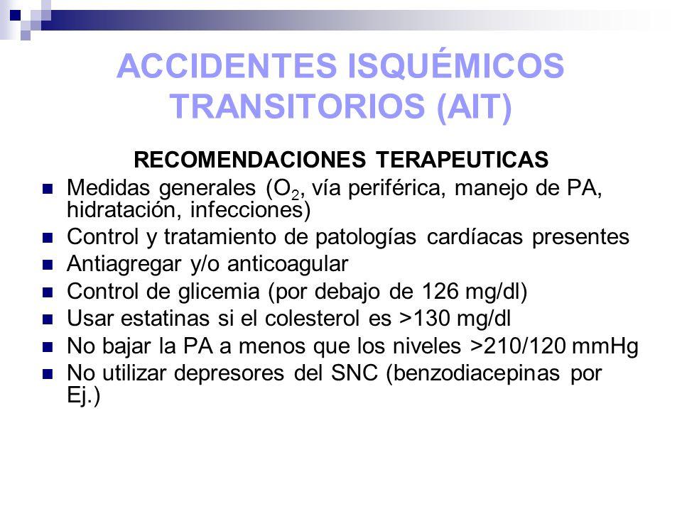 ACCIDENTES ISQUÉMICOS TRANSITORIOS (AIT) RECOMENDACIONES TERAPEUTICAS Medidas generales (O 2, vía periférica, manejo de PA, hidratación, infecciones)