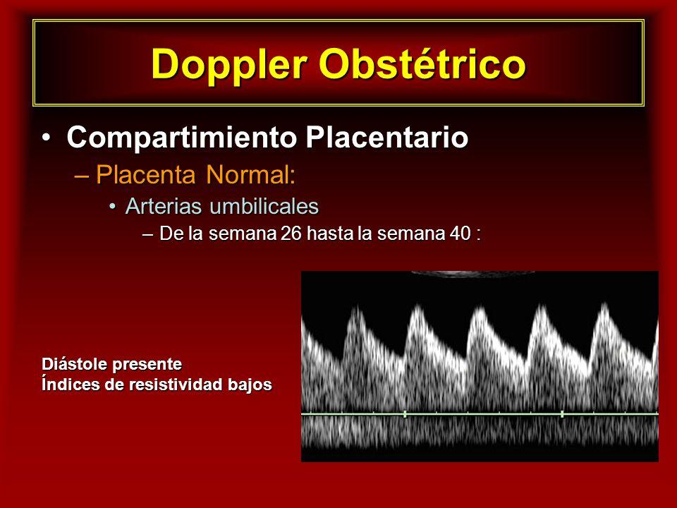 Doppler Obstétrico Compartimiento PlacentarioCompartimiento Placentario –Placenta Normal: Arterias umbilicalesArterias umbilicales –De la semana 26 ha
