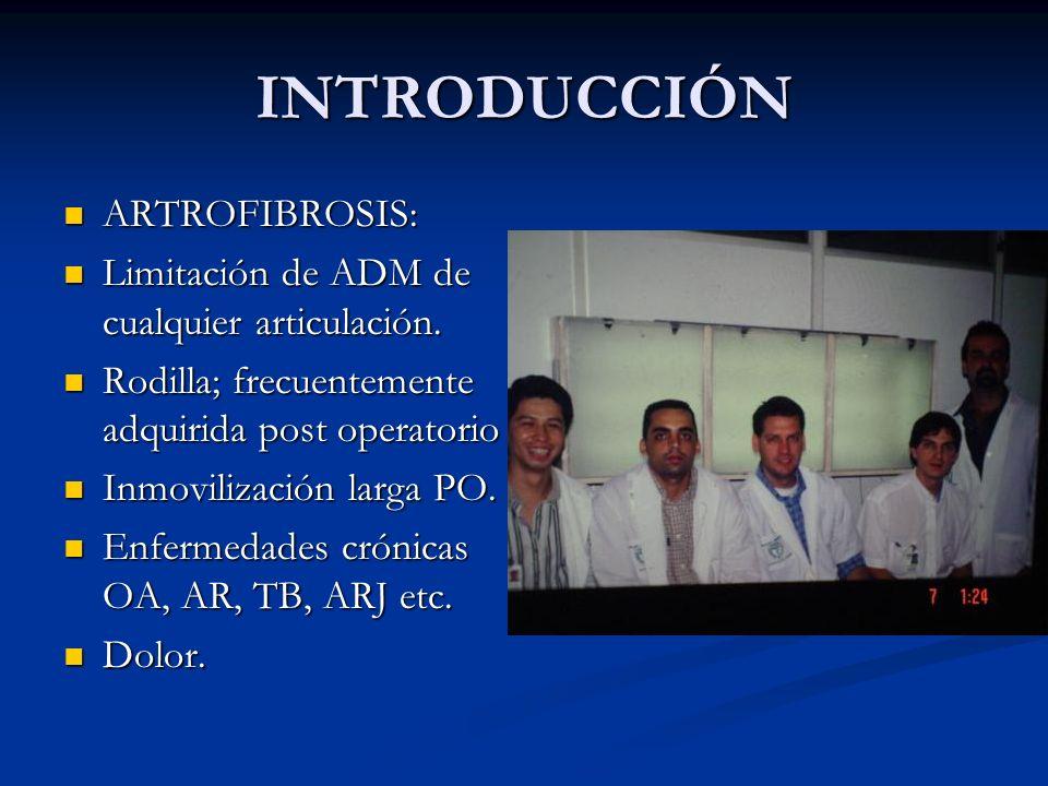 INTRODUCCIÓN ARTROFIBROSIS: ARTROFIBROSIS: Limitación de ADM de cualquier articulación. Limitación de ADM de cualquier articulación. Rodilla; frecuent
