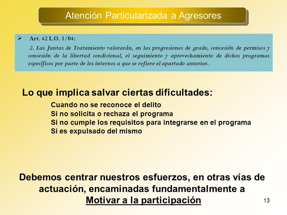 13 Atención Particularizada a Agresores Art. 42 L.O. 1/04: 2. Las Juntas de Tratamiento valorarán, en las progresiones de grado, concesión de permisos
