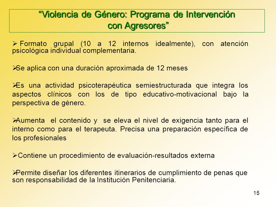 15 Formato grupal (10 a 12 internos idealmente), con atención psicológica individual complementaria. Se aplica con una duración aproximada de 12 meses