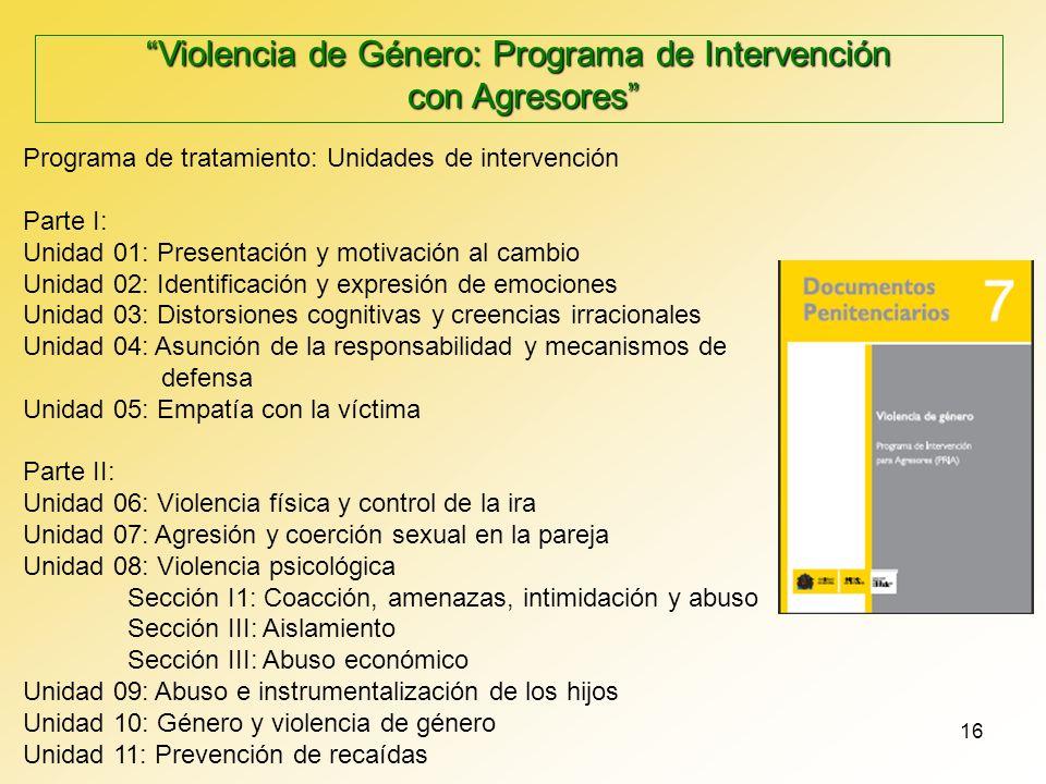 16 Programa de tratamiento: Unidades de intervención Parte I: Unidad 01: Presentación y motivación al cambio Unidad 02: Identificación y expresión de