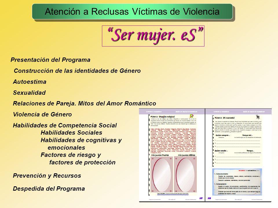 20 Ser mujer. eS Atención a Reclusas Víctimas de Violencia Presentación del Programa Construcción de las identidades de Género Autoestima Sexualidad R
