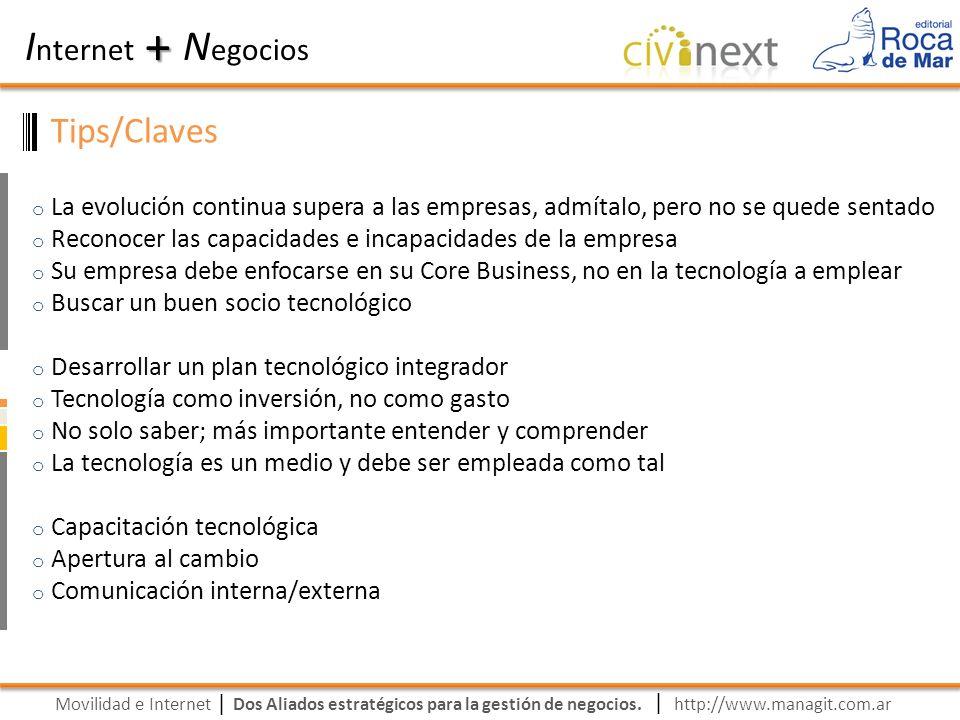 Movilidad e Internet Dos Aliados estratégicos para la gestión de negocios. | I nternet N egocios + | http://www.managit.com.ar Tips/Claves o La evoluc