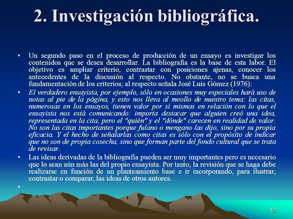 12 2. Investigación bibliográfica. Un segundo paso en el proceso de producción de un ensayo es investigar los contenidos que se desea desarrollar. La