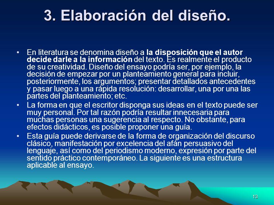 13 3. Elaboración del diseño. En literatura se denomina diseño a la disposición que el autor decide darle a la información del texto. Es realmente el