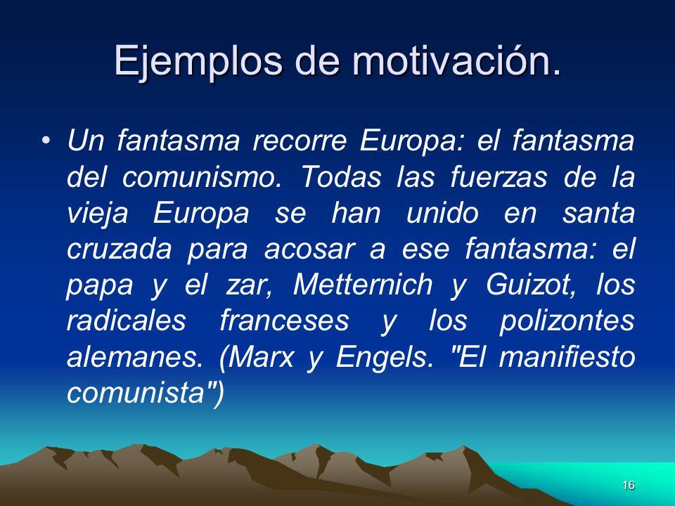 16 Ejemplos de motivación. Un fantasma recorre Europa: el fantasma del comunismo. Todas las fuerzas de la vieja Europa se han unido en santa cruzada p