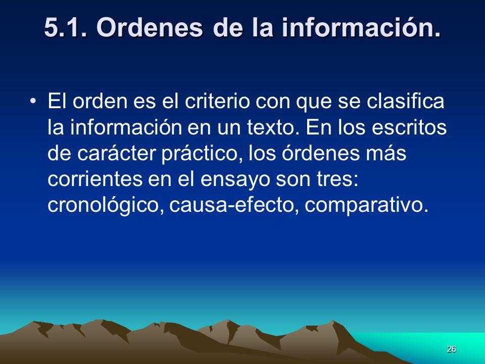 26 5.1. Ordenes de la información. El orden es el criterio con que se clasifica la información en un texto. En los escritos de carácter práctico, los