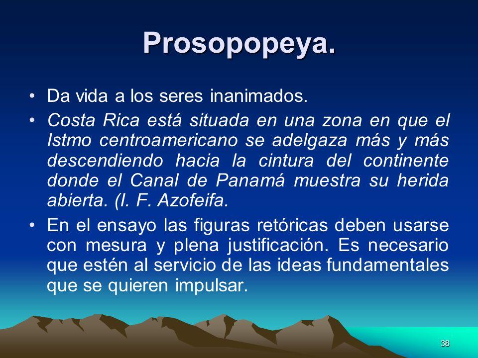38 Prosopopeya. Da vida a los seres inanimados. Costa Rica está situada en una zona en que el Istmo centroamericano se adelgaza más y más descendiendo