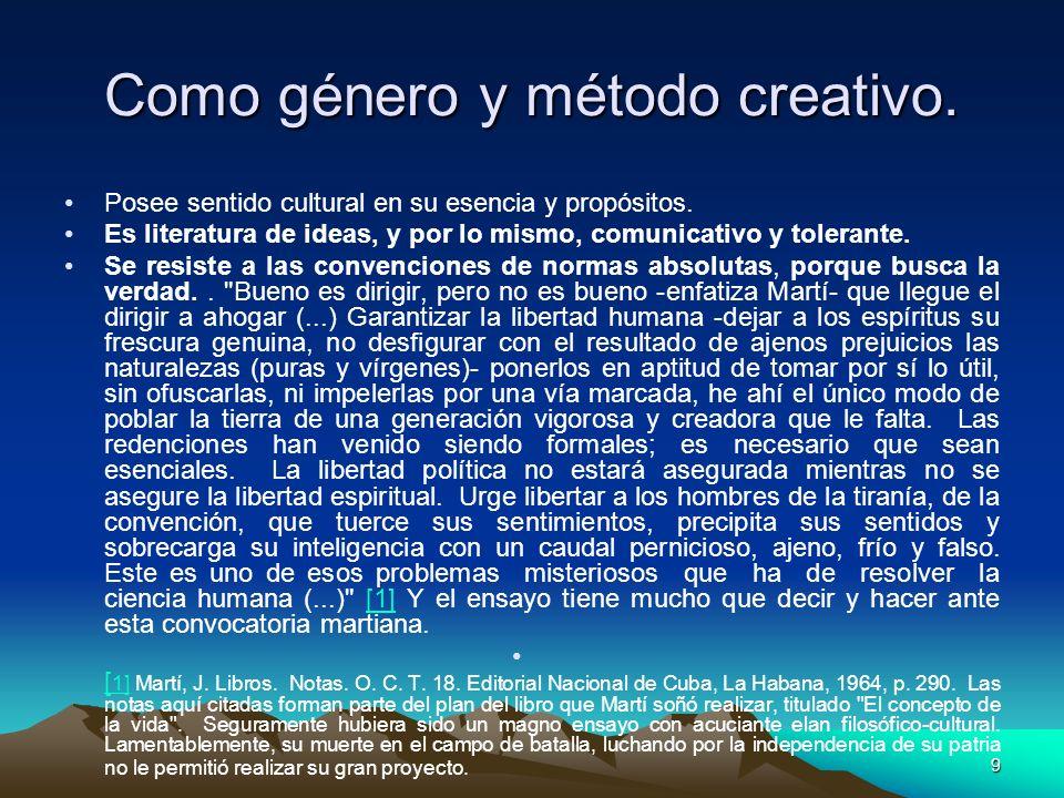 9 Como género y método creativo. Posee sentido cultural en su esencia y propósitos. Es literatura de ideas, y por lo mismo, comunicativo y tolerante.