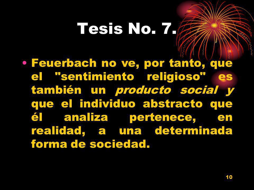 10 Tesis No. 7. Feuerbach no ve, por tanto, que el