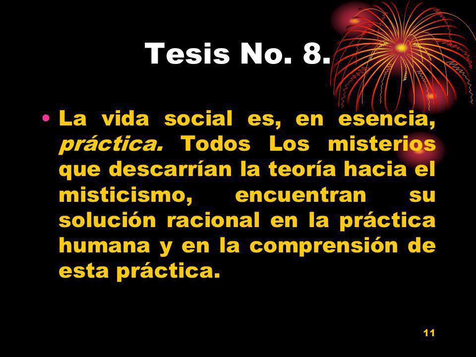 11 Tesis No. 8. La vida social es, en esencia, práctica. Todos Los misterios que descarrían la teoría hacia el misticismo, encuentran su solución raci