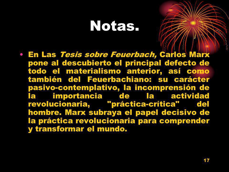 17 Notas. En Las Tesis sobre Feuerbach, Carlos Marx pone al descubierto el principal defecto de todo el materialismo anterior, así como también del Fe