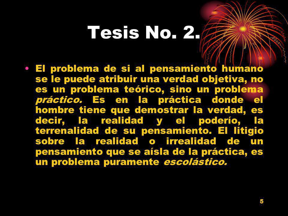 5 Tesis No. 2. El problema de si al pensamiento humano se le puede atribuir una verdad objetiva, no es un problema teórico, sino un problema práctico.