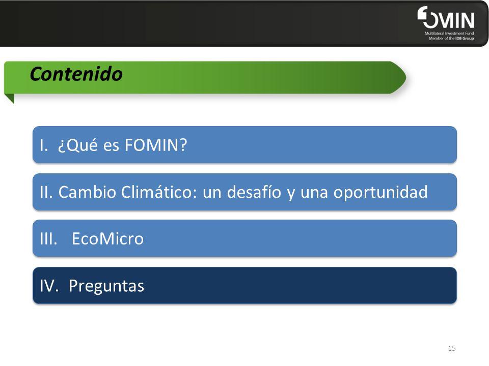 Contenido II. Cambio Climático: un desafío y una oportunidad III. EcoMicro IV. Preguntas 15 I. ¿Qué es FOMIN?
