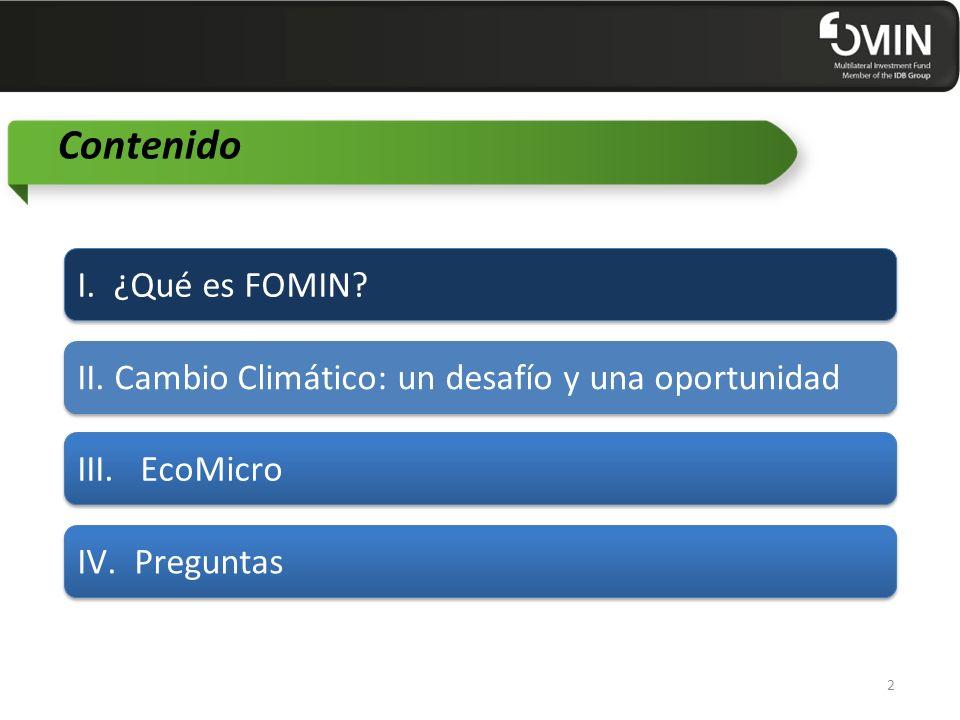 Contenido II. Cambio Climático: un desafío y una oportunidad III. EcoMicro IV. Preguntas 2 I. ¿Qué es FOMIN?