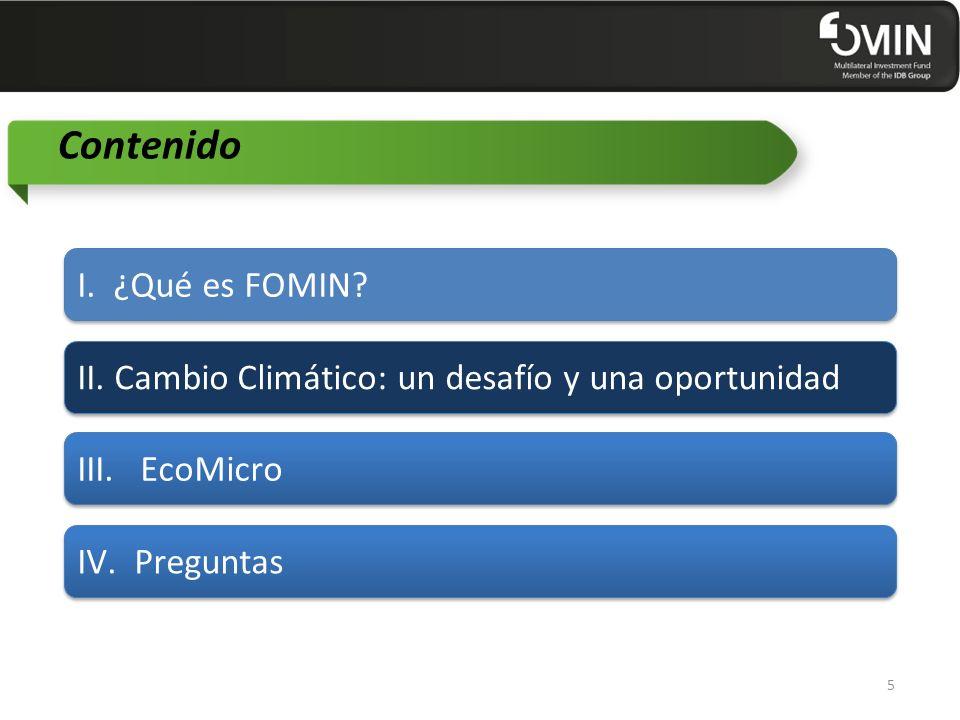Contenido II. Cambio Climático: un desafío y una oportunidad III. EcoMicro IV. Preguntas 5 I. ¿Qué es FOMIN?
