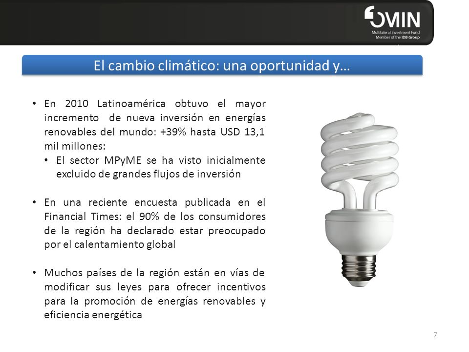 Click to edit Master title style 7 El cambio climático: una oportunidad y… En 2010 Latinoamérica obtuvo el mayor incremento de nueva inversión en ener