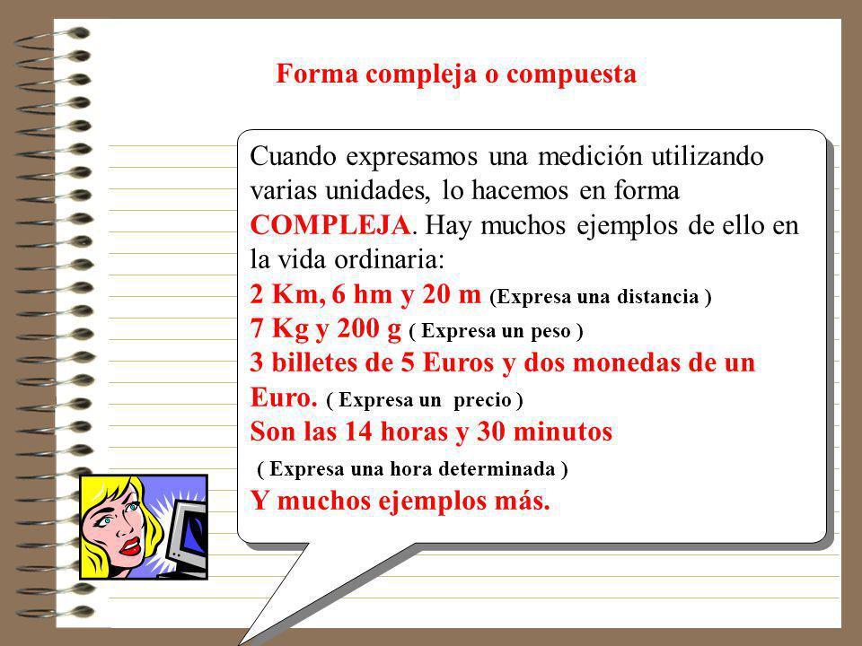 ¡ Con comas, es mucho más difícil ! 0,07 Km = dm 761,23 m = hm ¡No lo creas! Recuerda que aplicamos las reglas explicadas en los ejemplos anteriores.