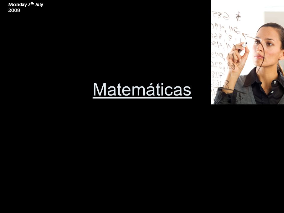 Matemáticas Monday 7 th July 2008